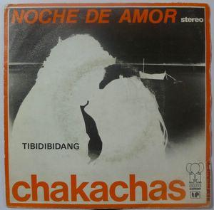 CHAKACHAS - Noche de amor / Tibidibidang - 7inch (SP)
