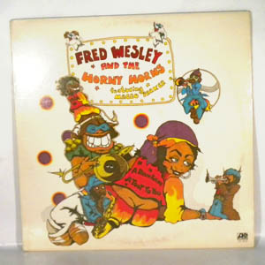 FRED WESLEY AND THE HORNY HORNS - A Blow For Me, A Toot For You - LP