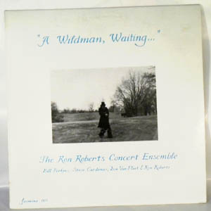 THE RON ROBERTS CONCERT ENSEMBLE - A Wildman, WaitingÉ - LP