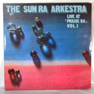 THE SUN RA ARKESTRA - Live At Praxis' 84 Vol. 1 - LP