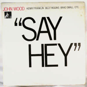 JOHN WOOD - Say Hey - LP