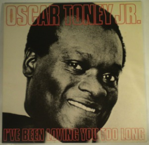 OSCAR TONEY JNR - I've been loving you too long - LP