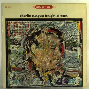 CHARLIE MINGUS - Tonight At Noon - LP