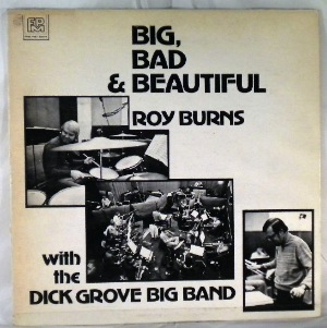 ROY BURNS WITH THE DICK GROVE BIG BAND - Big, Bad & Beautiful - LP