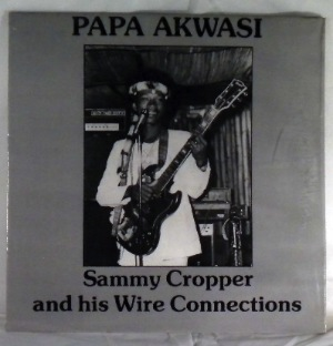 SAMMY CROPPER AND HIS WIRE CONNECTIONS - Papa akwasi - LP