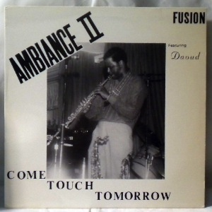 AMBIANCE II FUSION FEAT. DAOUD - Come Touch Tomorrow - 33T