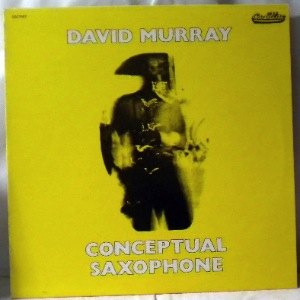 DAVID MURRAY - Conceptual Saxophone - LP