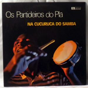 OS PARTIDEIROS DO PLA - Na Cucuruca Do Samba - LP