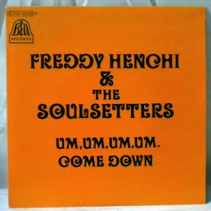 FREDDY HENCHI & THE SOULSETTERS - Um, um, um, um / Come down - 7inch (SP)