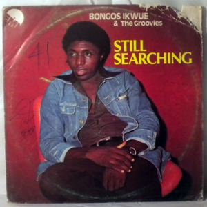 BONGOS IKWUE & THE GROOVIES - Still searching - 33T