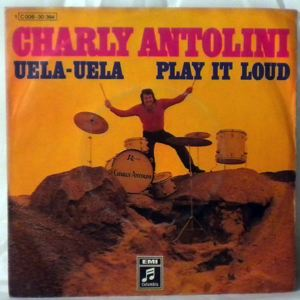 CHARLY ANTOLINI - Uela-uela / Play it loud - 45T (SP 2 titres)
