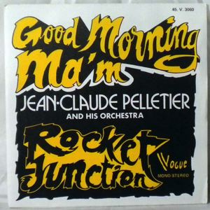 JEAN-CLAUDE PELLETIER & SON ORCHESTRE - Good Morning Ma'm / Rocket Junction - 45T (SP 2 titres)