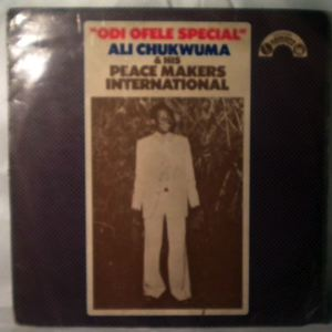 ALI CHUKWUMA & HIS PEACE MAKERS INTERNATIONAL - Odi Ofele Special - LP