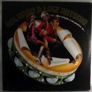ROLANDO & LUIZ ANTONIO - Meu Coracao E Um Pandeiro - LP