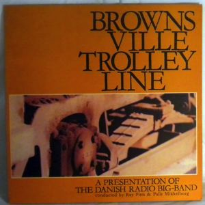 THE DANISH RADIO BIG BAND - Brownsville Trolley Line - LP