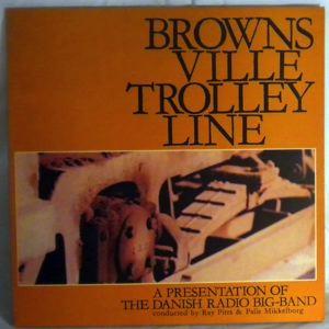 THE DANISH RADIO BIG BAND - Brownsville Trolley Line - LP