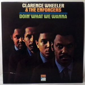 CLARENCE WHEELER & THE ENFORCERS - Doin' What We Wanna - 33T