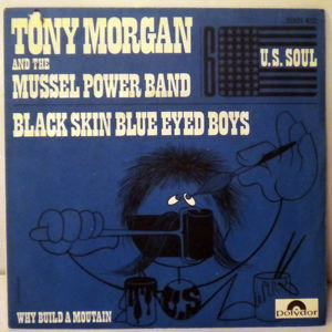 TONY MORGAN & THE MUSSEL POWER BAND - Why build a mountain - 45T (SP 2 titres)