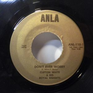 CLIFTON WHITE & HIS ROYAL KNIGHTS - Don't ever worry / Fix it - 45T (SP 2 titres)