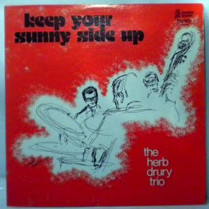 THE HERB DRURY TRIO - Keep Your Sunny Side Up - LP