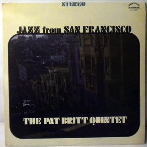 THE PAT BRITT QUINTET - Jazz From San Francisco - LP