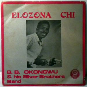 B.B. OKONGWU & HIS SILVER BROTHERS - Elozona chi - LP