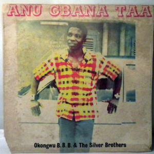B.B. OKONGWU & HIS SILVER BROTHERS - Anu gbana taa - LP
