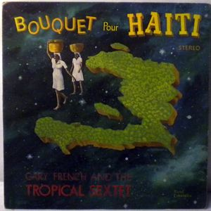 GARY FRENCH AND THE TROPICAL SEXTET - Bouquet pour Haiti - LP