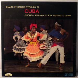 CHIQUITA SERRANO & SON ENSEMBLE CUBAIN - Chants Et Danses Typiques De Cuba - LP