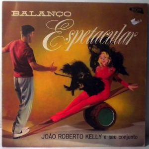 JOAO ROBERTO KELLY E SEU CONJUNTO - Balanco Espetacular - LP
