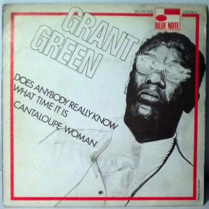 GRANT GREEN - Does Anybody really Know What Time It Is / Cantaloupe Woman - 7inch (SP)