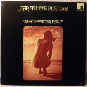 JEAN PHILIPPE BLIN TRIO - What Matter Now? - LP