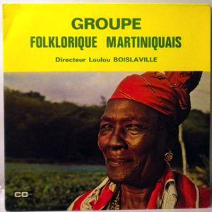 GROUPE FOLKLORIQUE MARTINIQUAIS - Directeur Loulou Boilaville - LP