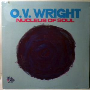 O.V. WRIGHT - Nucleus Of Soul - 33T