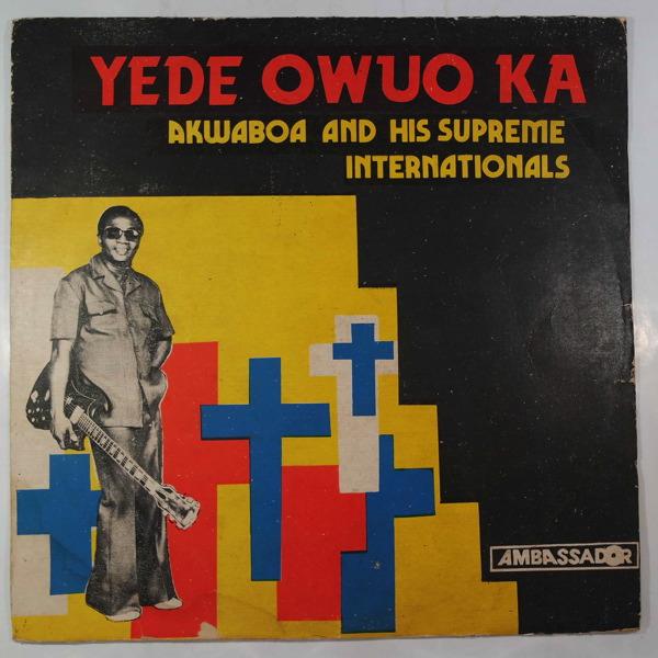 Akwaboa & His Supreme Internationals Yede owuo ka