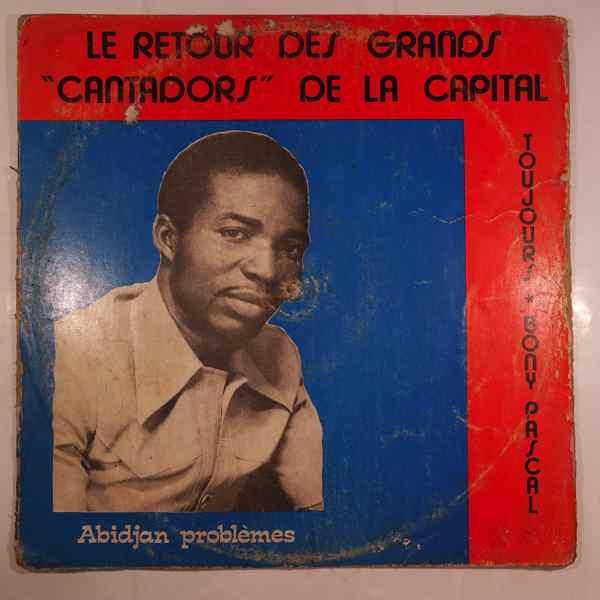 BONY PASCAL ET LES GRANDS CANTADORS DE LA CAPITALE - Abidjan problemes - LP