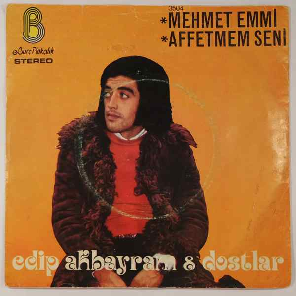 EDIP AKBAYRAM DOSTLAR - Mehmet Emmi / Affetmem Seni - 7inch (SP)