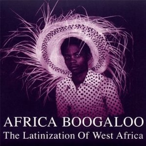 VARIOUS - Africa Boogaloo : Latinization of West Africa - LP x 2