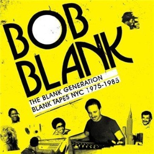 VARIOUS - Bob Blank, the blank generation, Blank tapes NYC 1975-1987 - LP x 2 