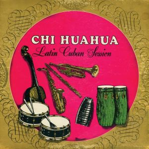 CHI HUAHUA - Latin Cuban Session - LP