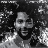 JAMES MASON - I want your love - 12 inch 45 rpm